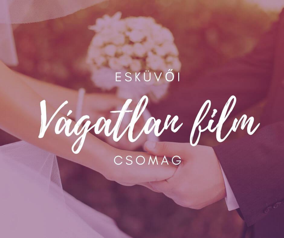 Esküvői vágatlan film csomag